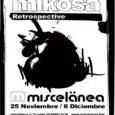 """Mikosa Retrospective: Galería miscelänea, c/ Guardia 10, Barcelona. Inauguración: Miércoles 25 Diciembre a las 20h. Performance """"Plastik Joy"""" con visuales de """"TwoThings for Mikosa"""". Hasta el 06 de Diciembre 2009.   Mikosa Foundation es una fundación creada en Amsterdam en el 2005 por los artistas Morcky, The Boghe, Lordh […]"""